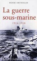 Couverture du livre « La guerre sous-marine ; 1914-1918 » de Henri Ortholan aux éditions Giovanangeli