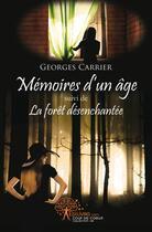 Couverture du livre « Mémoires d'un âge ; la forêt désenchantée » de Georges Carrier aux éditions Edilivre-aparis