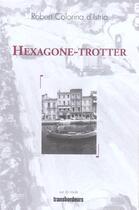 Couverture du livre « Hexagone-trotter » de Robert Colonna D'Istria aux éditions Transbordeurs