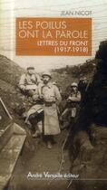 Couverture du livre « Les poilus ont la parole ; lettres du front (1917-1918) » de Jean Nicot aux éditions Andre Versaille