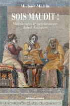 Couverture du livre « Sois maudit ! malédictions et envoûtements dans l'Antiquité » de Michael Martin aux éditions Errance