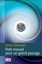 Couverture du livre « Petit manuel pour un grand passage » de Anne Givaudan aux éditions Sois