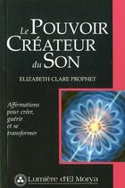 Couverture du livre « Le pouvoir créateur du son ; affirmations pour créer, guérir et se transformer (2nde édition) » de Elizabeth Clare Prophet aux éditions Lumiere D'el Morya