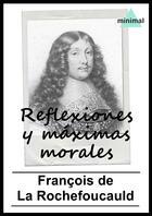 Couverture du livre « Reflexiones y máximas morales » de Francois De La Rochefoucauld aux éditions Editorial Minimal