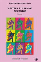 Couverture du livre « Lettres à la femme de l'autre » de Ange-Mathieu Mezzadri aux éditions Editions Maia