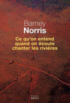 Couverture du livre « Ce qu'on entend quand on écoute chanter les rivières » de Barney Norris aux éditions Seuil