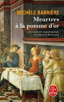 Couverture du livre « Meurtres à la pomme d'or ; roman noir et gastronomique au temps de la renaissance » de Michele Barriere aux éditions Lgf