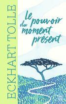 Couverture du livre « Le pouvoir du moment present » de Eckhart Tolle aux éditions J'ai Lu