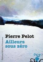 Couverture du livre « Ailleurs sous zéro » de Pierre Pelot aux éditions Heloise D'ormesson