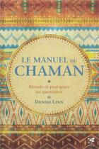 Couverture du livre « Le manuel du chaman ; rituels et pratiques au quotidien » de Denise Linn aux éditions Vega