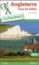 Couverture du livre « Guide du Routard ; Angleterre Pays de Galles (édition 2018) » de Collectif Hachette aux éditions Hachette Tourisme