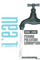 Couverture du livre « Le Dossier De L'Eau. Penurie, Pollution, Corruption » de Marc Laime aux éditions Seuil