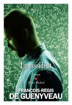 Couverture du livre « Un dissident » de Francois-Regis De Guenyveau aux éditions Albin Michel