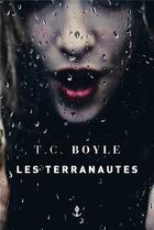 Couverture du livre « Les terranautes » de T.C. Boyle aux éditions Grasset Et Fasquelle