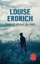 Couverture du livre « Dans le silence du vent » de Louise Erdrich aux éditions Lgf