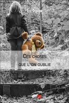 Couverture du livre « Ces choses que l'on oublie » de Luc Delvaux aux éditions Editions Du Net