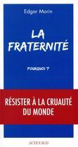 Couverture du livre « La fraternité, pourquoi ? » de Edgar Morin aux éditions Actes Sud