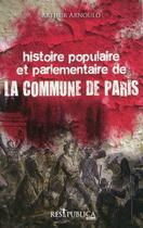 Couverture du livre « Histoire populaire et parlementaire de la commune de Paris » de Arthur Arnould aux éditions Res Publica
