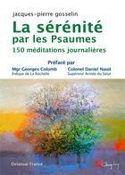 Couverture du livre « La sérénité par les psaumes ; 150 méditations journalières » de Jacques-Pierre Gosselin aux éditions Delatour