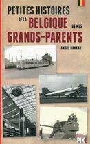 Couverture du livre « Petites Histoires De La Belgique De Nos Grands-Parents » de Andre Hankar aux éditions Jourdan