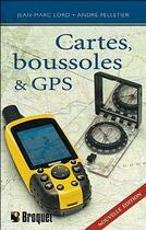 Couverture du livre « Cartes, boussoles et GPS » de Andre Pelletier et Jean-Marc Lord aux éditions Broquet