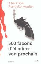 Couverture du livre « 500 Facons D'Eliminer Son Prochain » de Alfred Eibel et Francoise Monfort aux éditions Hors Commerce