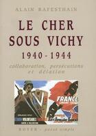 Couverture du livre « Le Cher sous Vichy 1940-1944 ; collaboration, persécutions et délation » de Alain Rafesthain aux éditions Royer