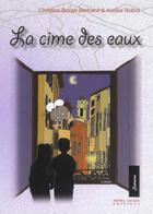 Couverture du livre « La cime des eaux » de Christine Bovari-Bertrand et Aurelia Robini aux éditions Pietra Liuzzo