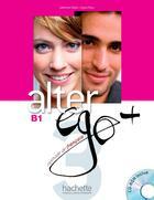 Couverture du livre « Alter ego + ; FLE ; B1 ; livre de l'élève + CD-rom » de Catherine Dollez et Sylvie Pons aux éditions Hachette Fle