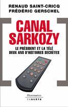 Couverture du livre « Canal Sarkozy ; le président et la télé, deux ans d'histoires secrètes » de Renaud Saint-Cricq et Frederic Gerschel aux éditions Flammarion
