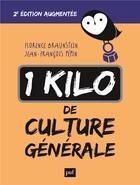 Couverture du livre « 1 kilo de culture générale (2e édition) » de Florence Braunstein et Jean-Francois Pepin aux éditions Puf