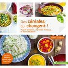Couverture du livre « Des céréales qui changent ! plus de protéines, vitamines, minéraux... et moins de gluten » de Valerie Cupillard aux éditions Terre Vivante
