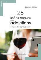 Couverture du livre « 25 idées reçues sur les addictions » de Laurent Karila aux éditions Le Cavalier Bleu