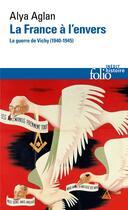Couverture du livre « La France à l'envers ; la guerre de Vichy (1940-1945) » de Alya Aglan aux éditions Gallimard