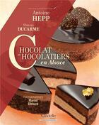 Couverture du livre « Chocolat et chocolatiers en Alsace » de Antoine Hepp et Thierry Ducarme et Marcel Ehrhard aux éditions Emmanuel Vandelle