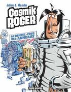 Couverture du livre « Cosmik Roger t.4 ; les rendes-vous des anneaux » de Julien et Mo et Cdm aux éditions Fluide Glacial