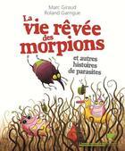 Couverture du livre « La vie rêvée des morpions et autres histoires de parasites » de Roland Garrigue et Marc Giraud aux éditions Delachaux & Niestle