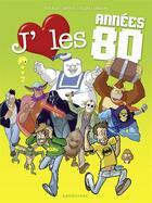 Couverture du livre « J'aime les années 80 t.2 » de Turalo et Gildo et Angelique Cesano aux éditions Drugstore