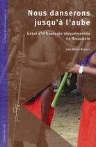 Couverture du livre « Nous danserons jusqu'à l'aube ; essai d'ethnologie en Amazonie » de Jean-Michel Beaudet aux éditions Cths Edition