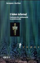 Couverture du livre « L'eden infernal ; postmodernité, posthumanité et postdémocratie : un psychanalyste en colère ! » de Jacques Ascher aux éditions Eres