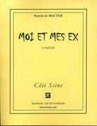 Couverture du livre « Moi Et Mes Ex » de Patrick De Bouter aux éditions Art Et Comedie