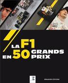 Couverture du livre « La F1 en 50 grands prix » de Alexandre Stricher aux éditions Etai