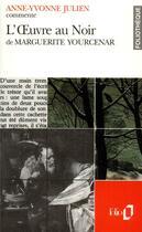 Couverture du livre « L'oeuvre au noir de Marguerite Yourcenar » de Anne-Yvonne Julien aux éditions Gallimard
