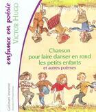 Couverture du livre « Chanson pour faire danser en rond les petits enfants ; autres poèmes » de Victor Hugo et Philippe Dumas aux éditions Gallimard-jeunesse