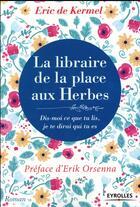 Couverture du livre « La libraire de la place aux Herbes ; dis moi ce que tu lis, je te dirai qui tu es » de Eric De Kermel aux éditions Eyrolles