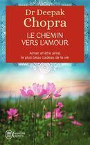 Couverture du livre « Le chemin vers l'amour ; aimer et être aimé, le plus beau cadeau de la vie » de Deepak Chopra aux éditions J'ai Lu