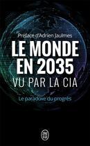 Couverture du livre « Le monde en 2035 vu par la CIA ; le paradoxe du progrès » de Collectif aux éditions J'ai Lu