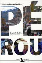 Couverture du livre « Pérou, ombres et lumières » de Chrystelle Barbier aux éditions Toute Latitude