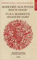 Couverture du livre « Guide des marchés aux puces dans le monde ; flea markets around the world » de Francisca Matteoli aux éditions Fizzi