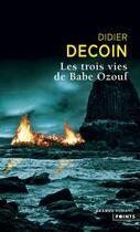 Couverture du livre « Les trois vies de Babe Ozouf » de Didier Decoin aux éditions Points